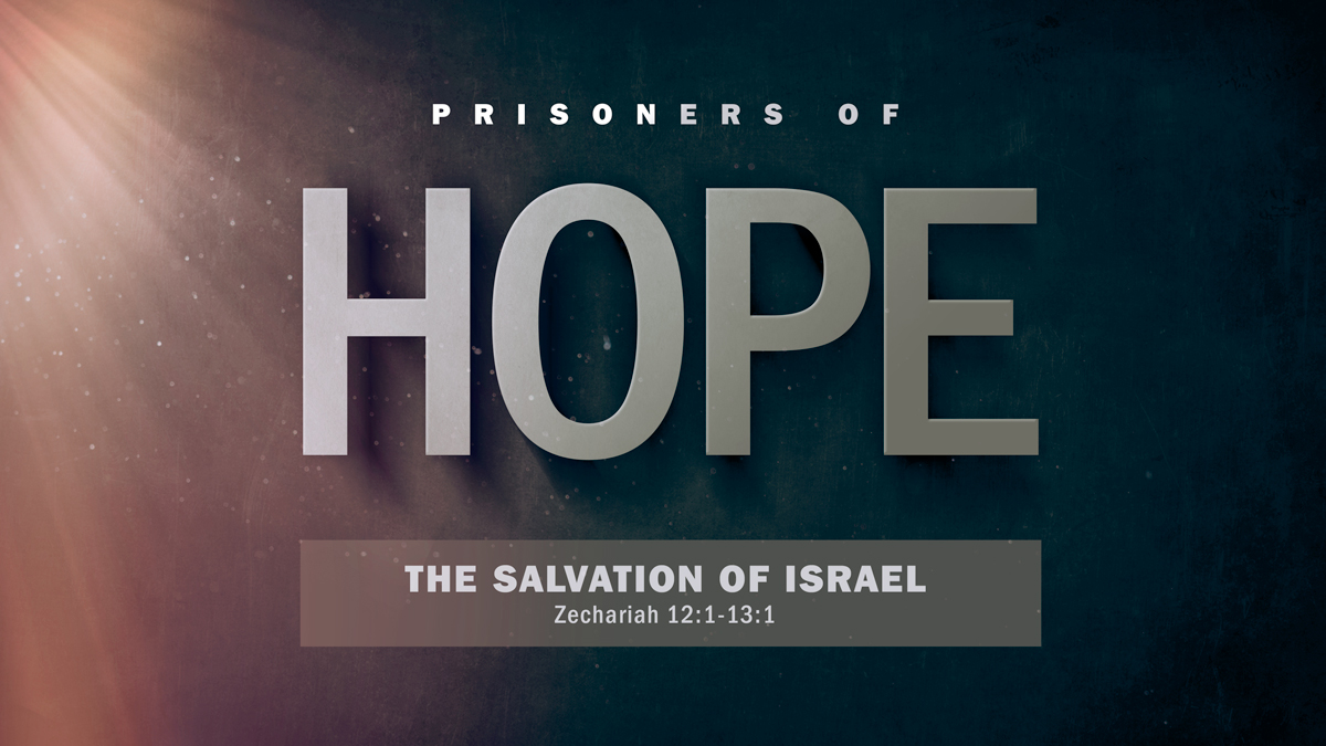 The Salvation of Israel (Zechariah 12:1-13:1)